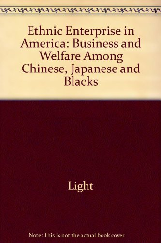 Ethnic Enterprise in America: Business and Welfare Among Chinese, Japanese and Blacks