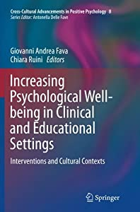 Increasing Psychological Well-being in Clinical and Educational Settings: Interventions and Cultural Contexts (Cross-Cultural Advancements in Positive Psychology)