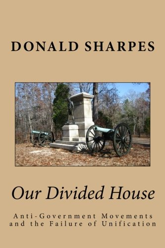 Our Divided House: Anti-Government Movements and the Failure of Unification (Volume 1)