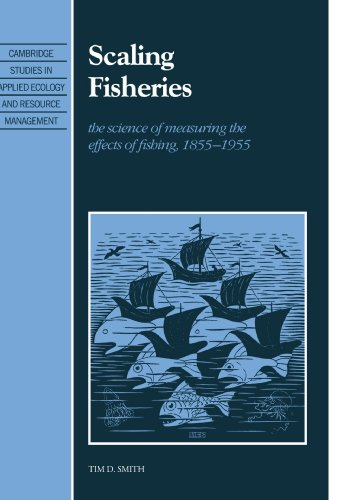 Scaling Fisheries: The Science of Measuring the Effects of Fishing, 1855-1955 Cambridge Studies in Applied Ecology and Resource Management ()