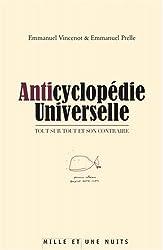 Anticyclopédie universelle : Tout sur tout et son contraire