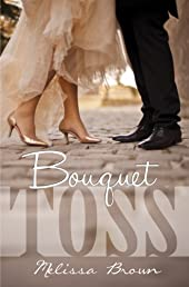 Bouquet Toss (Love of my Life #1)