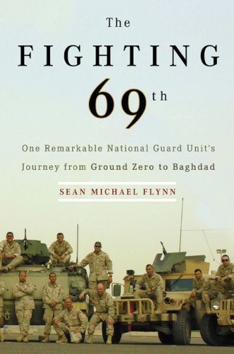 The Fighting 69th: One Remarkable National Guard Unit's Journey from Ground Zero to Baghdad, Sean Michael Flynn