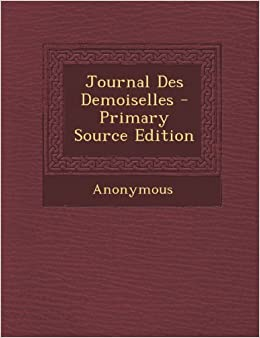 Journal Des Demoiselles (French Edition): Anonymous: 9781287957805