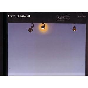 ERCO Lichtfabrik: Vom Schoenen Schein Der Lampe Zum Besseren Schein DES Lichtes