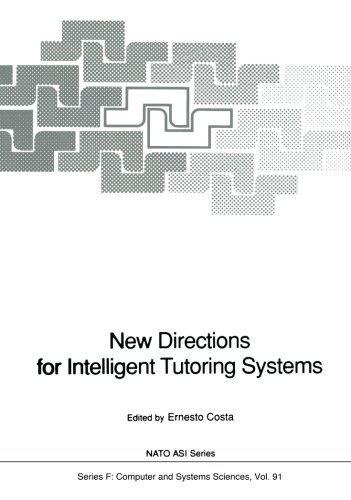 New Directions for Intelligent Tutoring Systems: Proceedings of the NATO Advanced Research Workshop on New Directions for Intelligent Tutoring Systems, held in Sintra, Portugal, 6-10 October, 1990