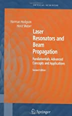 Laser Resonators and Beam Propagation: Fundamentals, Advanced Concepts and Applications, 2nd Edition(Springer Series in Optical Sciences)
