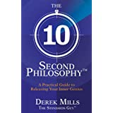 The 10-Second Philosophy: A Practical Guide to Releasing Your Inner Geniusby Derek Mills