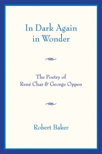 In Dark Again in Wonder: The Poetry of Rene Char and George Oppen