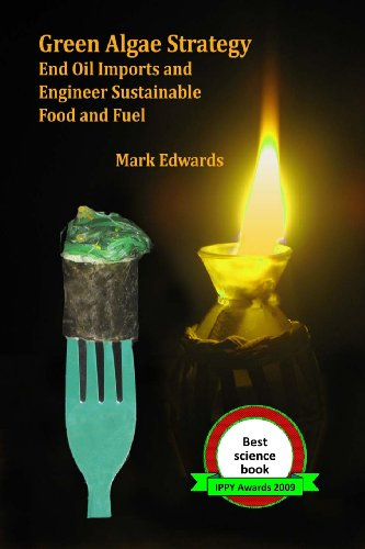 Green Algae Strategy: End Oil Imports And Engineer Sustainable Food And Fuel (Biowar I)
