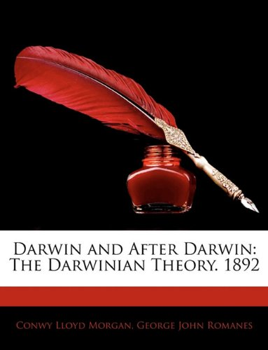Darwin and After Darwin: The Darwinian Theory. 1892