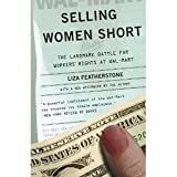 img - for Selling Women Short: The Landmark Battle for Workers' Rights at Wal-Mart [Paperback] [2005] Liza Featherstone book / textbook / text book