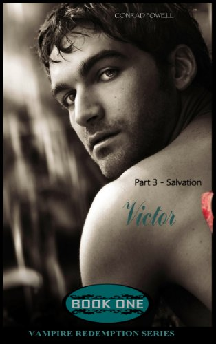 Salvation: Part 3 of Victor (Vampire Redemption Series, Book One)