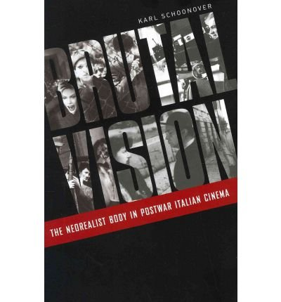 [(Brutal Vision: The Neorealist Body in Postwar Italian Cinema)] [Author: Karl Schoonover] published on (March, 2012)