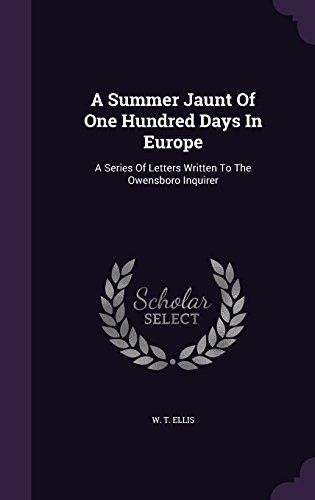 A Summer Jaunt Of One Hundred Days In Europe: A Series Of Letters Written To The Owensboro Inquirer