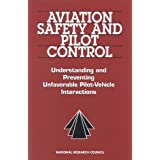 Aviation Safety and Pilot Control: Understanding and Preventing Unfavorable Pilot/Vehicle Interactions