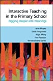 img - for Interactive Teaching in Primary Classrooms: Digging Deeper into Meanings by Hargreaves Linda Merry Roger Paterson Fred Esarte-Sarries Veronica (2003-01-01) Hardcover book / textbook / text book