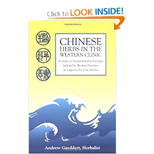 Chinese Herbs in the Western Clinic: A Guide to Prepared Herbal Formulas Andrew Gaeddert