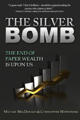 The Silver Bomb: The End Of Paper Wealth Is Upon Us (Volume 1) PDF