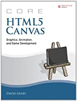 Core HTML5 Canvas: Graphics, Animation, and Game Development Front Cover