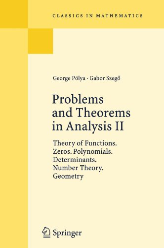 Problems and Theorems in Analysis II: Theory of Functions. Zeros. Polynomials. Determinants. Number Theory. Geometry (Classics in Mathematics)