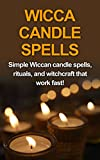 Wicca Candle Spells: Simple Wiccan candle spells, rituals, and witchcraft that work fast!