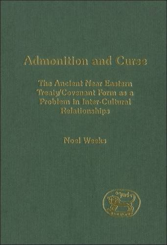 Admonition and Curse: The Ancient Near Eastern Treaty/Covenant Form as a Problem in Inter-Cultural Relationships: 0 Journal for the Study of the Old Testament Supplement) by Noel Weeks 2004-10-01) PDF Download Free