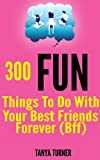 img - for 300 Fun Things to Do with your Best Friends Forever (BFF) book / textbook / text book