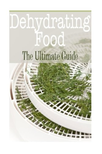 Dehydrating Food: The Ultimate Guide by Kimberly Hansan