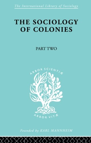 The Sociology of Colonies [Part 2]: An Introduction to the Study of Race Contact (International Library of Sociology)