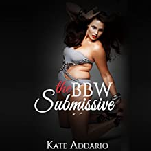 The BBW Submissive: BBW BDSM Erotica, Book 1 Audiobook by Kate Addario Narrated by Nikki Phayze