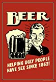 (13x19) Beer Helping Ugly People Have Sex Since 1862 Funny Retro Poster