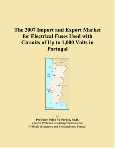 The 2007 Import and Export Market for Electrical Fuses Used with Circuits of Up to 1,000 Volts in Portugal