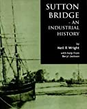 img - for Sutton Bridge - An Industrial History book / textbook / text book
