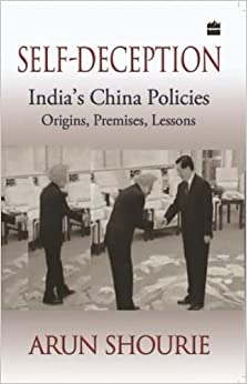 Self deception: India, China policies; Origins, premises, lessons