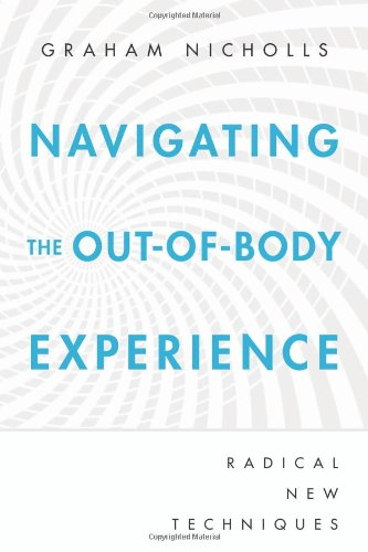 Navigating the Out-Of-Body Experience: Radical New Techniques