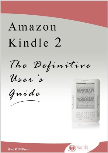 Amazon Kindle 2: The Definitive User's Guide (Reference, Tips, Play a Game, Keyboard Shortcut Keys, Free Kindle Books, 150+ Useful Wireless Web Links)