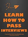 Learn How To Pass Interviews: Interview Questions & Answers: How To Pass an Interview With PwC, McKinsey, and Other Multinationals (English Edition)...