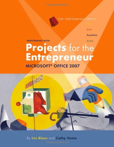 Performing with Projects for the Entrepreneur: Microsoft Office 2007 (Origins Series)