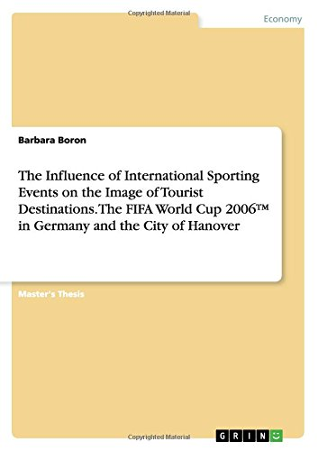 The Influence of International Sporting Events on the Image of Tourist Destinations. The FIFA World Cup 2006™ in Germany and the City of Hanover [Boron, Barbara] (Tapa Blanda)