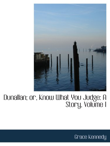 Dunallan; or, Know What You Judge: A Story, Volume I