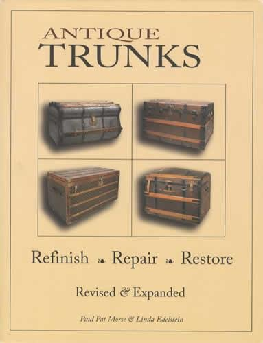 Antique Trunks: Refinish, Repair, Restore: Revised & Expanded
