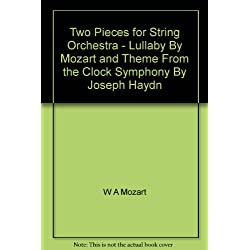 Two Pieces for String Orchestra - Lullaby By Mozart and Theme From the Clock Symphony By Joseph Haydn