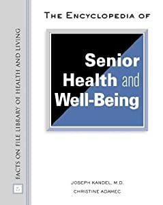 The Encyclopedia of Senior Health and Well-Being (Facts on File Library of Health & Living) by Facts on File