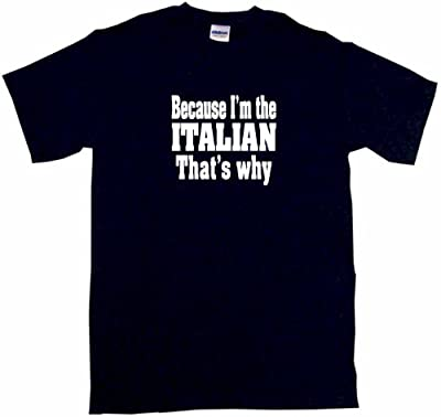 Because I'm The Italian That's Why Women's Regular Fit Tee Shirt XXL-Black