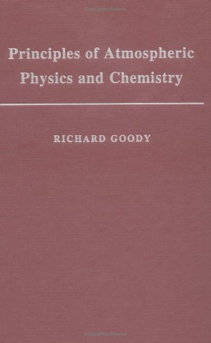 Principles of Atmospheric Physics and Chemistry: Richard Goody: 9780195093629: Amazon.com: Books