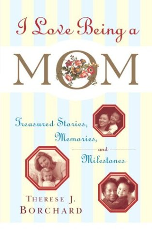 I Love Being A Mom: Treasured Stories, Memories And Milestones front-1029271