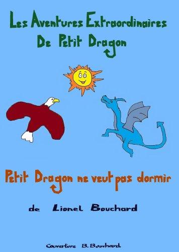 Lionel Bouchard - Petit Dragon ne veut pas dormir (Les aventures extraordinaires de Petit Dragon)