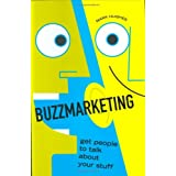 Buzzmarketing: Get People to Talk About Your Stuff ~ Mark Hughes