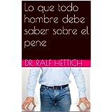 Lo que todo hombre debe saber sobre el pene (Informe Especial del Dr. Ralf para los hombres)